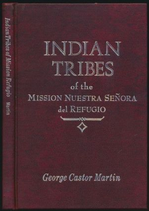 Indian Tribes of the Mission Nuestra Senora Del Refugio. George Castor Martin