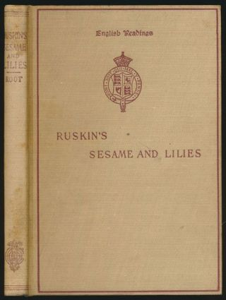 Sesame and Lilies: Two Lectures by John Ruskin. John Ruskin, Robert Kilburn Root