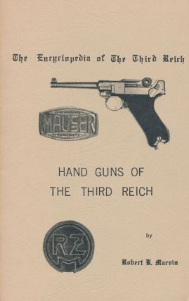 The Encyclopedia of the Third Reich Book One--Hand Guns of the Third Reich. Robert B. Marvin