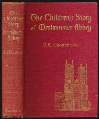 The Children's Story of Westminster Abbey. G. E. Troutbeck