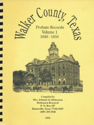 Walker County, Texas Probate Records Volume 1 1846-1850. Johnnie Jo Dickenson