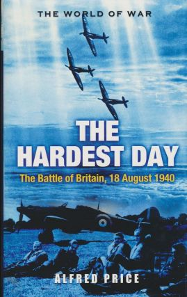The Hardest Day The Battle of Britain 18 August 1940. Alfred Price