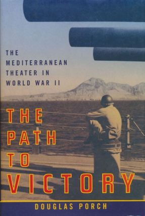 The Path to Victory The Mediterranean Theater in World War II. Douglas Porch
