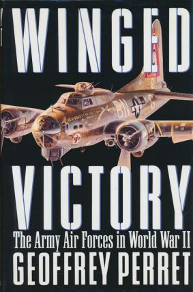 Winged Victory The Army Air Forces in World War II. Geoffrey Perret