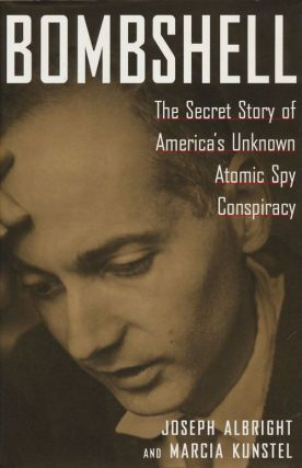 Bombshell The Secret Story of America's Unknown Atomic Spy Conspiracy. Joseph Albright, Marcia...