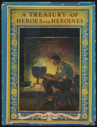 A Treasury of Heroes and Heroines A Record of High Endeavour and Strange Adventure from 500 B. C. to 1920 A. D. Clayton Edwards.