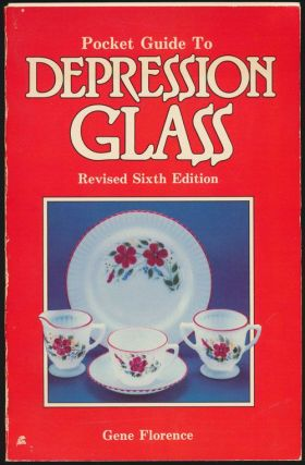 Pocket Guide to Depression Glass Revised Sixth Edition. Gene Florence