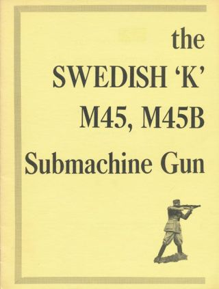 "The Swedish ""K"" M45, M45B Submachine Gun. Donald B. McLean"