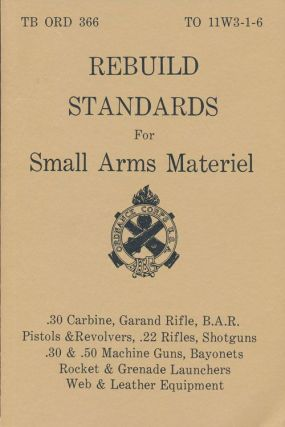 Technical Bulletin TB ORD 366 & to 11W3-1-6 Rebuild Standards for Small Arms Materiel. Department...