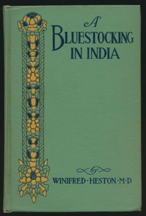 A Bluestocking in India Her Medial Wards and Messages Home. Winifred Heston