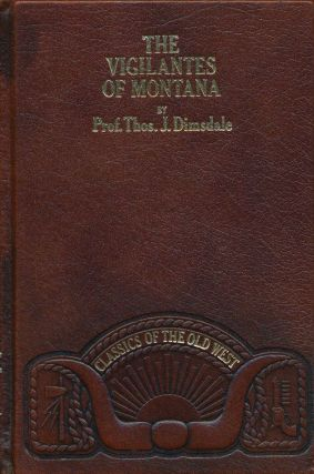 The Vigilantes of Montana. Thos. J. Dimsdale