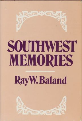 Southwest Memories. Ray W. Baland