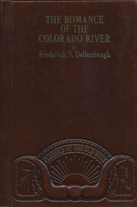 The Romance of the Colorado River. Frederick S. Dellenbaugh