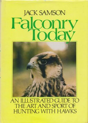 Falconry Today An Illustrated Guide to the Art and Sport of Hunting with Hawks. Jack Samson