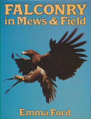 Falconry In Mews and Field. Emma Ford