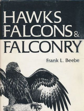 Hawks, Falcons and Falconry. Frank L. Beebe.