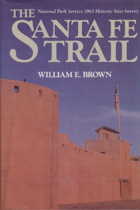 The Santa Fe Trail National Park Service 1963 Historic Sites Survey. William E. Brown