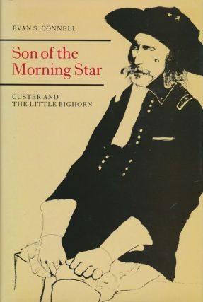 Son of the Morning Star Custer and the Little Bighorn. Evan S. Connell.