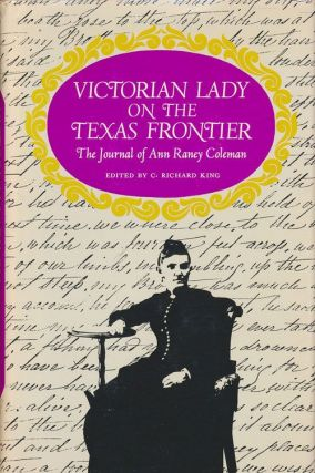 Victorian Lady on the Texas Frontier The Journal of Ann Raney Coleman. Ann Raney Coleman, Richard...