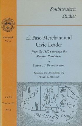 El Paso Merchant and Civic Leader From the 1880's through the Mexican Revolution. Samuel J....