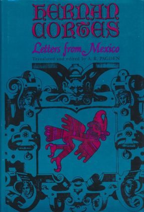 Hernan Cortes: Letters from Mexico. Hernan Cortes, A. R. Pagden