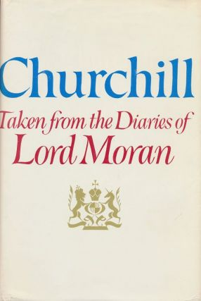 Churchill: Taken from the Diaries of Lord Moran The Struggle for Survival 1940-1965. Lord Moran