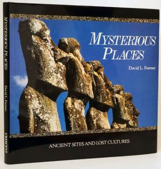 Mysterious Places Ancient Sites and Lost Cultures. David L. Fortney