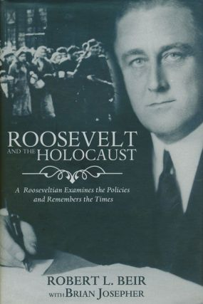 Roosevelt and the Holocaust A Rooseveltian Examines the Policies and Remembers the Times. Robert...