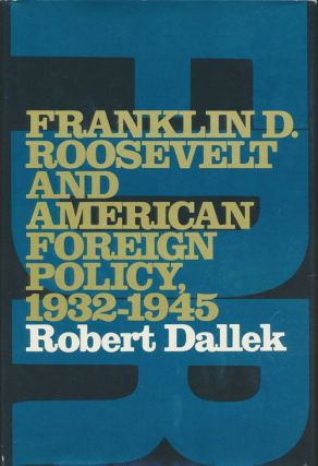 Franklin D. Roosevelt and American Foreign Policy, 1932-1945. Robert Dallek
