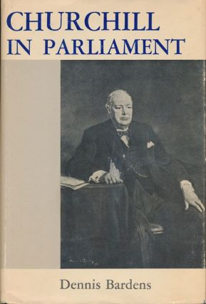 Churchill in Parliament. Dennis Bardens