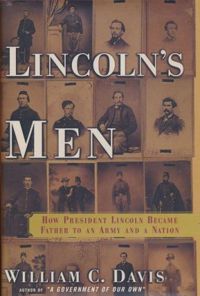 Lincoln's Men How President Lincoln Became Father to an Army and a Nation. William C. Davis