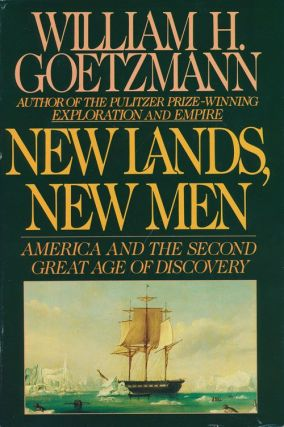 New Lands, New Men America and the Second Great Age of Discovery. William Goetzmann
