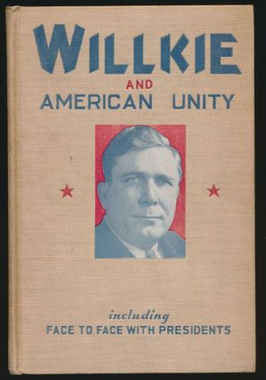 Willkie and American Unity Including Face to Face with Presidents. Joe Mitchell Chapple