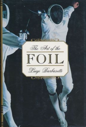 The Art of the Foil. Luigi Barbasetti