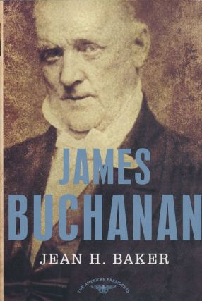 James Buchanan. Jean H. Baker.