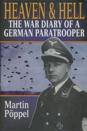 Heaven & Hell The War Diary of a German Paratrooper. Martin Poppel