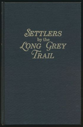 Settlers by the Long Grey Trail Some Pioneers to Old Augusta County, Virginia, and Their...