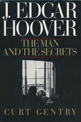 J. Edgar Hoover The Man and the Secrets. Curt Gentry