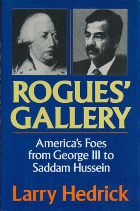 Rogues' Gallery America's Foes from George III to Saddam Hussein. Larry Hedrick