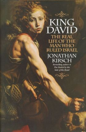 King David The Real Life of the Man Who Ruled Israel. Jonathan Kirsch