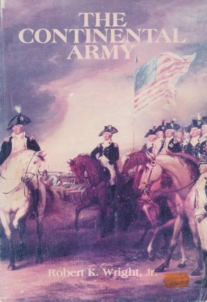 The Continental Army. Robert K. Wright Jr