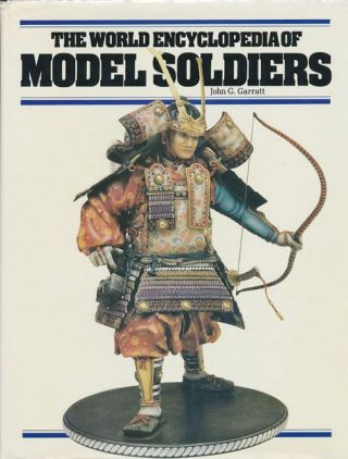 The World Encyclopedia of Model Soldiers. John G. Garratt
