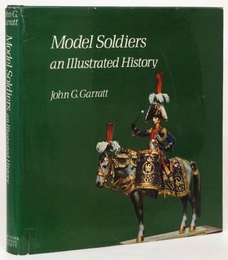 Model Soldiers An Illustrated History. John G. Garratt