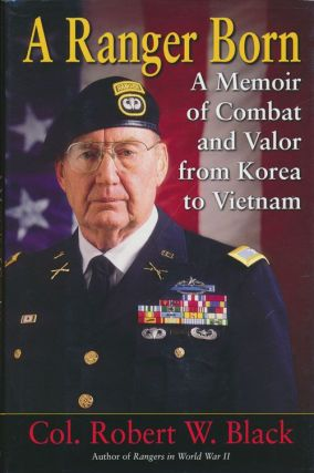 A Ranger Born A Memoir of Combat and Valor from Korea to Vietnam. Robert W. Black