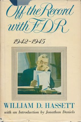 Off the Record with F. D. R. 1942-1945. William D. Hassett