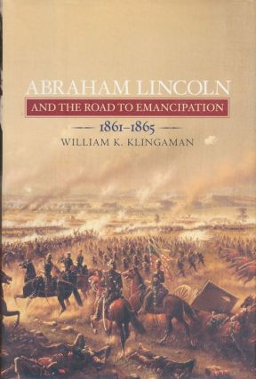 Abraham Lincoln and the Road to Emancipation 1861-1865. William K. Klingaman