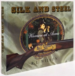 Silk and Steel Women At Arms. R. L. Wilson
