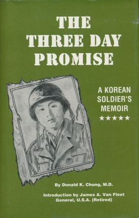 The Three Day Promise A Korean Soldier's Memoir. Donald K. Chung