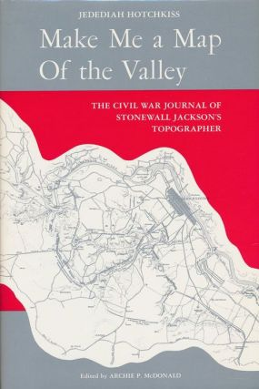 Make Me a Map of the Valley The Civil War Journal of Stonewall Jackson's Topographer. Jedediah...