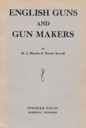 English Guns and Gun Makers Century of Guns and Complete Compilation of all English, Irish and...